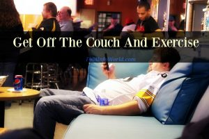 Get Off The Couch And Exercise